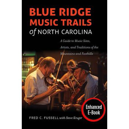 Blue Ridge Music Trails of North Carolina: A Guide to Music Sites, Artists, and Traditions of the Mountains and (Blue Ridge Mountain Hiking Trails North Carolina)