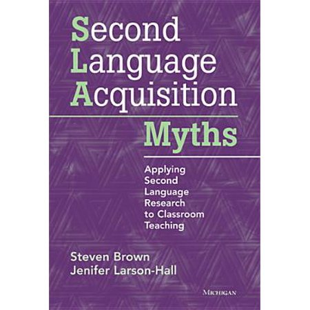 - Second Language Acquisition Myths : Applying Second Language Research to Classroom Teaching