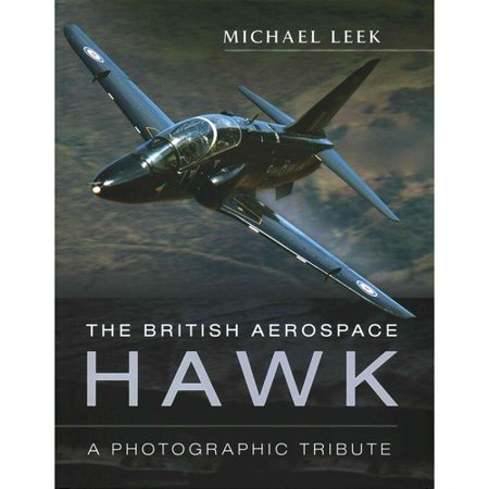 The British Aerospace Hawk  A Visual Tribute To The Rafs And Royal Navys Successful Fast Jet Trainer