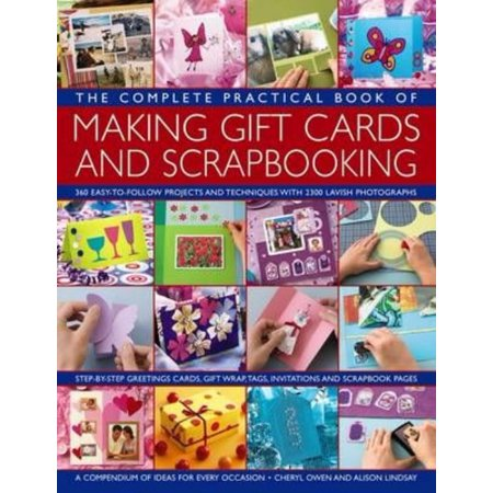 The Complete Practical Book of Making Gift Cards and Scrapbooking: 360 Easy-to-Follow Projects and Techniques With 2300 Lavish Photographs