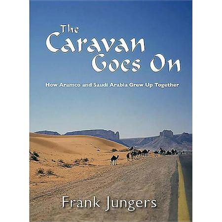The Caravan Goes on : How Aramco and Saudi Arabia Grew Up Together