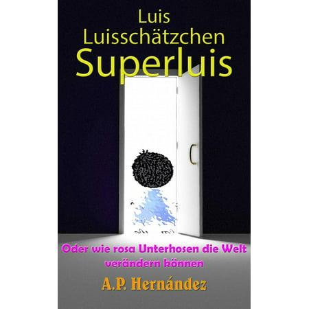 Luis, Luisschätzchen, Superluis : oder wie rosa Unterhosen die Welt verändern können -
