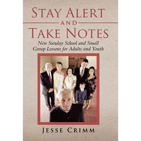 Stay Alert and Take Notes : New Sunday School and Small Group Lessons for Adults and Youth