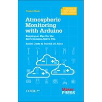Atmospheric Monitoring with Arduino: Building Simple Devices to Collect Data about the Environment (Paperback)
