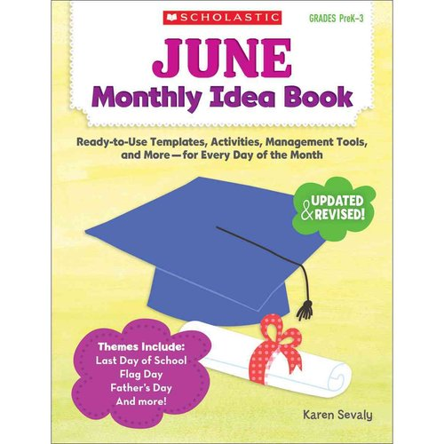 June Monthly Idea Book Grades PreK-3: Ready-to-Use Templates, Activities, Management Tools, and More - For Every Day of the Month