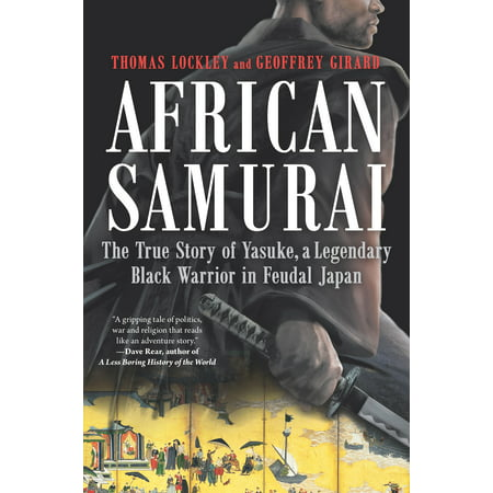 African Samurai : The True Story of Yasuke, a Legendary Black Warrior in Feudal Japan](Samurai Worrior)