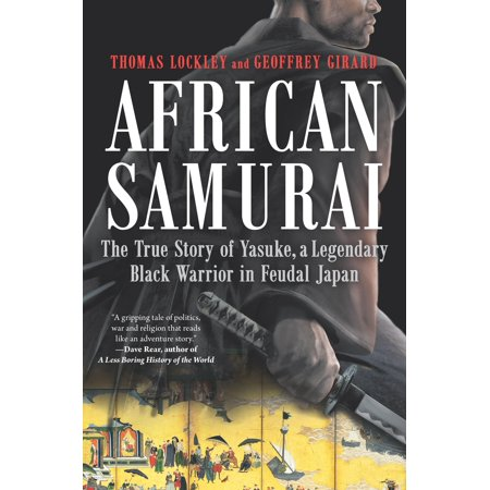 African Samurai : The True Story of Yasuke, a Legendary Black Warrior in Feudal Japan - Samurai Warior