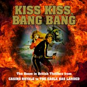 Kiss Kiss, Bang Bang: The Boom in British Thrillers from Casino Royale to The Eagle Has Landed - Audiobook