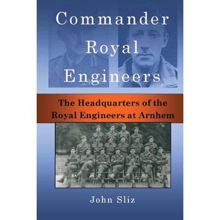 Commander Royal Engineers : The Headquarters of the Royal Engineers at Arnhem