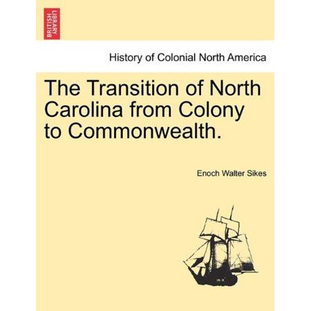 The Transition Of North Carolina From Colony To Commonwealth