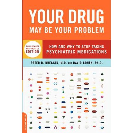 Your Drug May Be Your Problem, Revised Edition : How and Why to Stop Taking Psychiatric