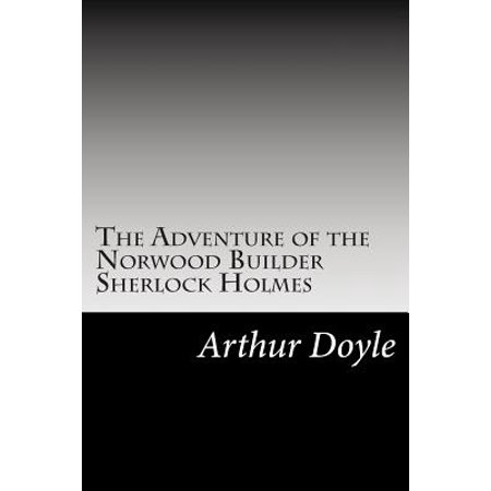 The Adventure of the Norwood Builder Sherlock Holmes: (Arthur Conan Doyle Classics Collection) by