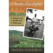 The Scent of Eucalyptus : A Missionary Childhood in Ethiopia
