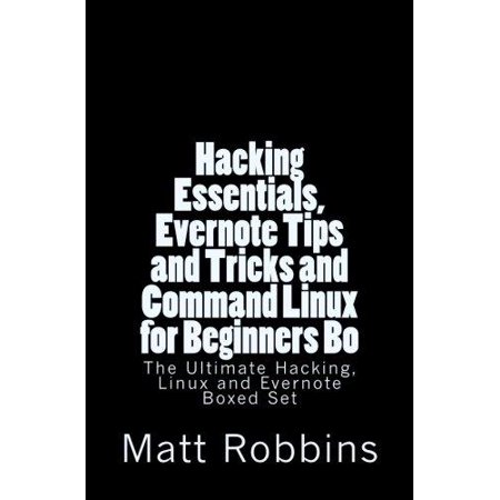Hacking Essentials  Evernote Tips And Tricks And Command Linux For Beginners Bo