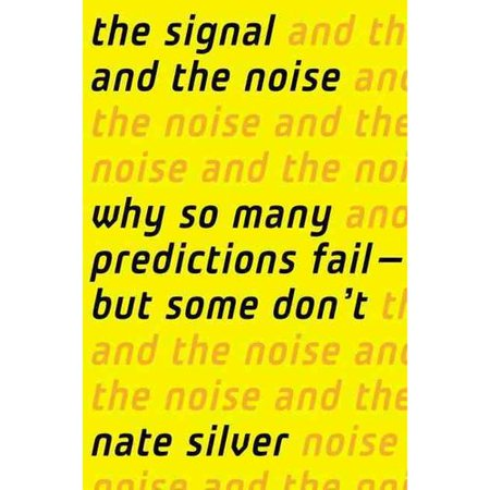The Signal And The Noise  Why Most Predictions Fail  But Some Dont