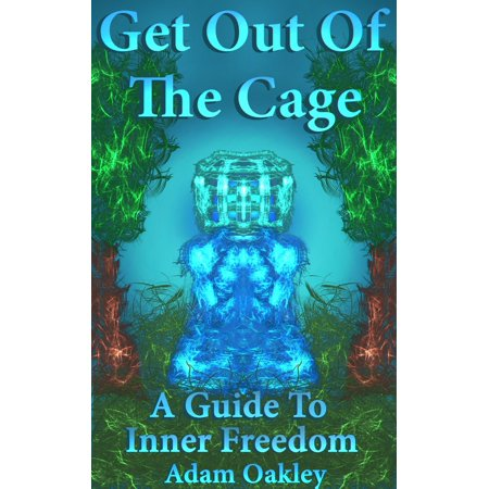 Get Out Of The Cage: A Guide To Inner Freedom - eBook