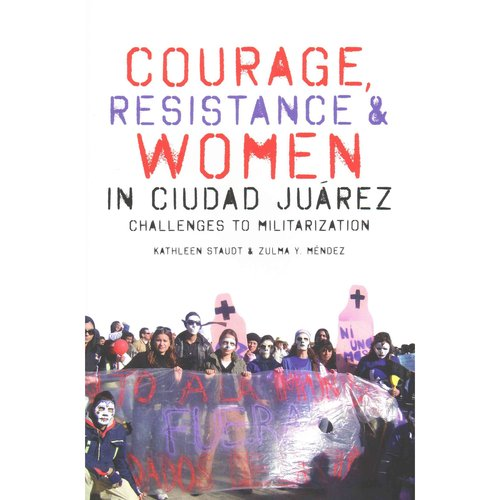 Courage, Resistance, and Women in Ciudad Ju?rez: Challenges to Militarization