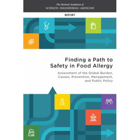 Finding A Path To Safety In Food Allergy  Assessment Of The Global Burden  Causes  Prevention  Management  And Public Policy
