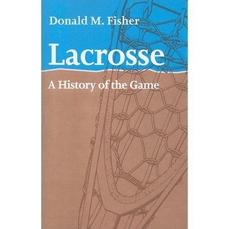 Lacrosse : A History of the Game](History Of Games)