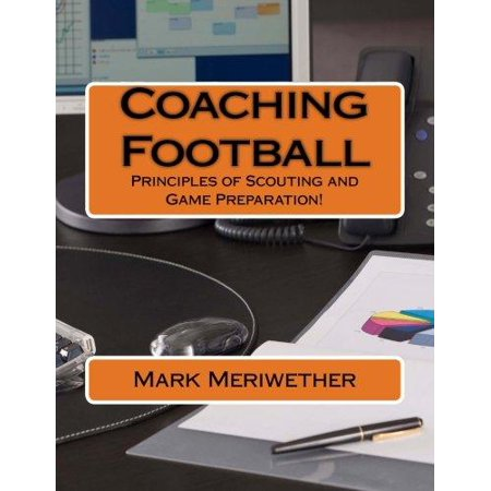 Coaching Football  Principles Of Scouting And Game Preparation
