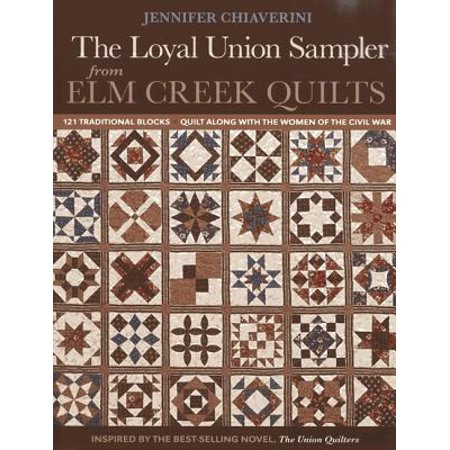 Loyal Union Sampler from ELM Creek Quilts : 121 Traditional Blocks - Quilt Along with the Women of the Civil