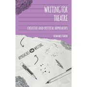 Writing for Theatre : Creative and Critical Approaches