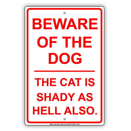 "Beware Of The Dog The Cat Is Shady As Hell Also Humor Jokes Funny Warning Notice Aluminum Metal Sign 8""x12"" Plate"