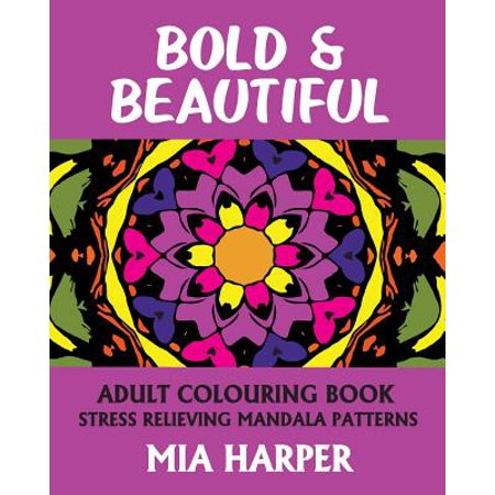 Bold & Beautiful : Adult Colouring Book, Stress Relieving Mandala
