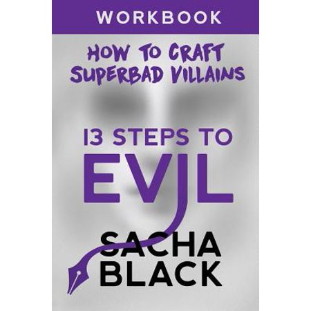 13 Steps to Evil : How to Craft a Superbad Villain Workbook