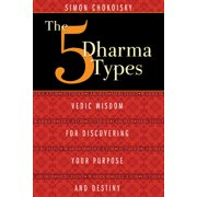 The Five Dharma Types : Vedic Wisdom for Discovering Your Purpose and Destiny