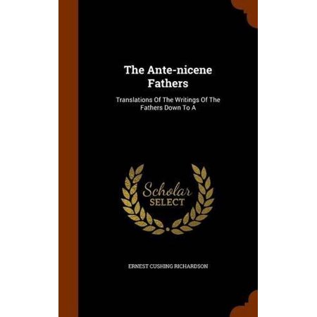 The Ante-Nicene Fathers: Translations of the Writings of the Fathers Down to a - image 1 de 1