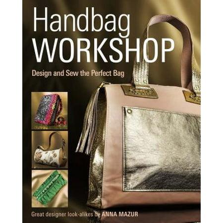 Handbag Workshop : Design and Sew the Perfect Bag ()