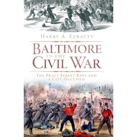 Baltimore in the Civil War : The Pratt Street Riot and a City - Halloween Parties In Baltimore City