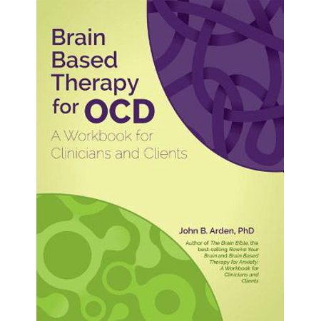 Brain Based Therapy for Ocd : A Workbook for Clinicians and Clients (School Based Therapy)