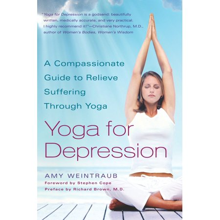 Yoga for Depression : A Compassionate Guide to Relieve Suffering Through