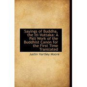 Sayings of Buddha, the Iti-Vuttaka : A Pali Work of the Buddhist Canon for the First Time Translated