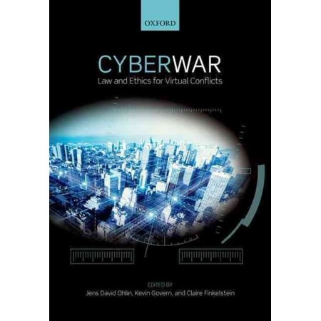 Cyber War : Law and Ethics for Virtual Conflicts