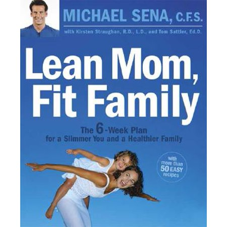 Lean Mom, Fit Family : The 6-Week Plan for a Slimmer You and a Healthier