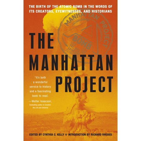 Manhattan Project : The Birth of the Atomic Bomb in the Words of Its Creators, Eyewitnesses, and (The Manhattan Project And The Atomic Bomb)