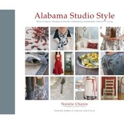 Alabama Studio Style : More Projects, Recipes & Stories Celebrating Sustainable Fashion & Living