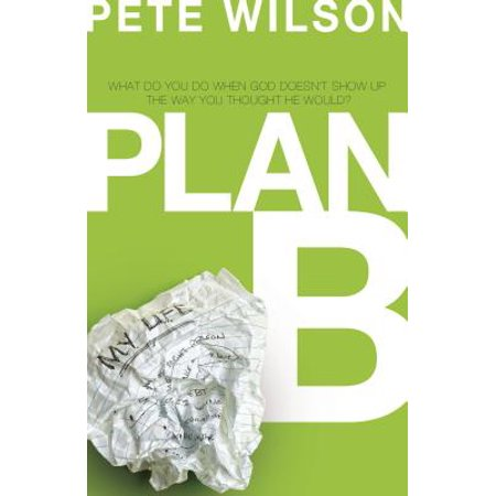 Plan B : What Do You Do When God Doesn't Show Up the Way You Thought He (Period Twice A Month After Plan B)
