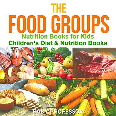 The Food Groups - Nutrition Books for Kids | Children's Diet & Nutrition Books -