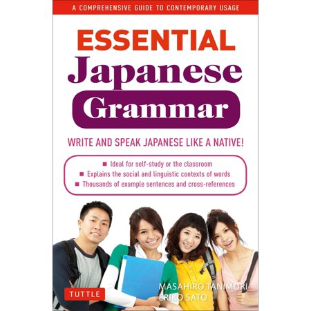 Essential Japanese Grammar : A Comprehensive Guide to Contemporary Usage: Learn Japanese Grammar and Vocabulary Quickly and