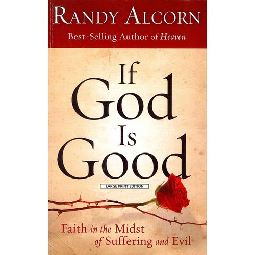 If God Is Good...: Faith in the Midst of Suffering and Evil