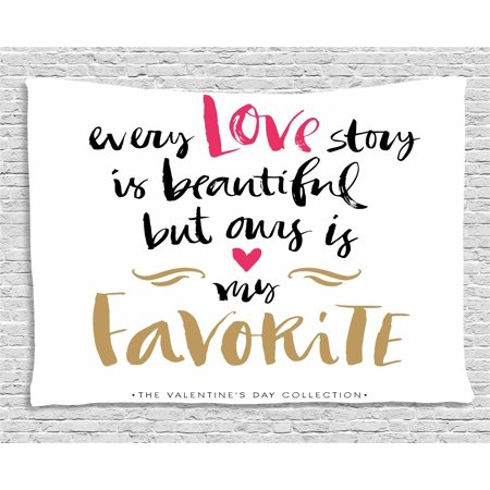 Valentines Day Tapestry, Every Love Story is Beautiful but Ours is My Favorite Romantic Idea, Wall Hanging for Bedroom Living Room Dorm Decor, 60W X 40L Inches, White Black Pink, - Valentines Day Ideas For Her Romantic