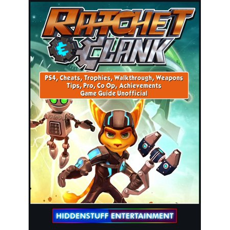 Rachet & Clank, PS4, Cheats, Trophies, Walkthrough, Weapons, Tips, Pro, Co Op, Achievements, Game Guide Unofficial - (Ratchet And Clank Quest For Booty Weapons)