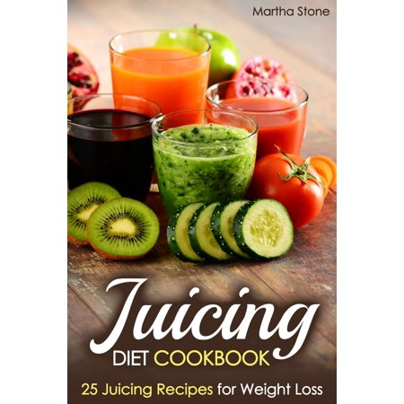 Juicing Diet Cookbook: 25 Juicing Recipes for Weight Loss -