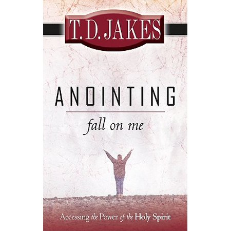 Anointing: Fall on Me : Accessing the Power of the Holy