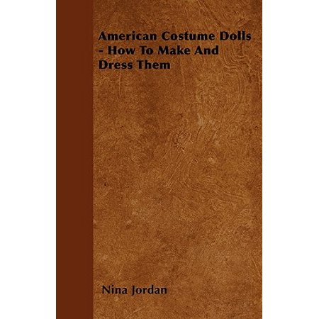 American Costume Dolls - How to Make and Dress Them (Jordan Halloween)