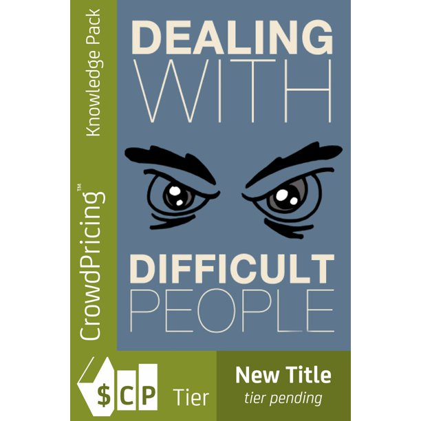 Dealing with Difficult People: Learn how to confidently implement different strategies for dealing with difficult people. - eBook